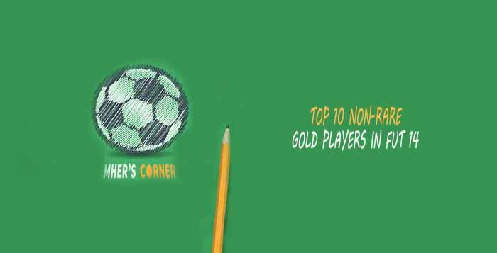Top 10 Non-rare Gold Players in FUT 14