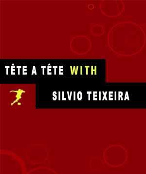 Tete a Tete with Silvio Teixeira