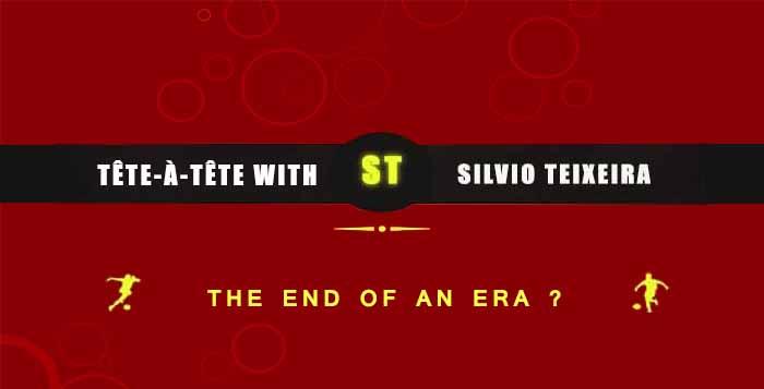 Tête-à-Tête with Silvio Teixeira: The End of an Era ?