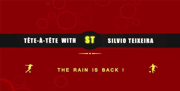 Tête a Tête with Silvio Teixeira: The Rain is Back !