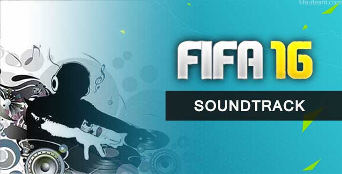 FIFA 16 Soundtrack - Listen all the Official FIFA 16 Songs