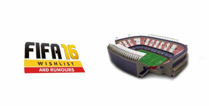 FIFA 16 Wishlist and Rumours: New Stadiums
