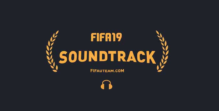 FIFA 19 Soundtrack - Listen all the Official FIFA 19 Songs
