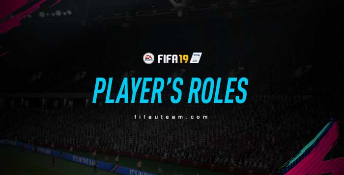 FIFA 19 Player's Roles Complete Guide