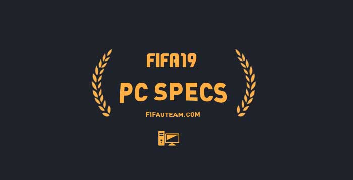 FIFA 19 PC System Minimum & Recommended Specs