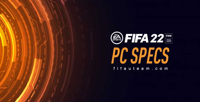 FIFA 22 PC System Minimum & Recommended Specs